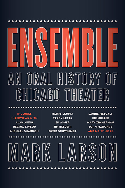 Ensemble: An Oral History of Chicago Theatre